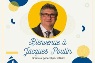 Bienvenue à M. Jacques Poulin, nouveau directeur général par intérim!